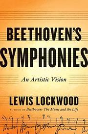 BEETHOVEN'S SYMPHONIES by Lewis Lockwood