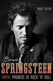 BRUCE SPRINGSTEEN AND THE PROMISE OF ROCK 'N' ROLL by Marc Dolan