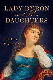 LADY BYRON AND HER DAUGHTERS by Julia Markus