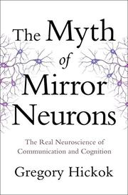 THE MYTH OF MIRROR NEURONS by Gregory Hickok