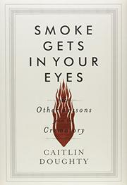 SMOKE GETS IN YOUR EYES by Caitlin Doughty