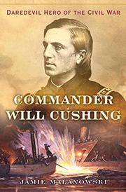 COMMANDER WILL CUSHING by Jamie Malanowski