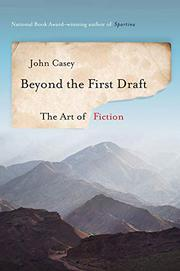 BEYOND THE FIRST DRAFT by John Casey