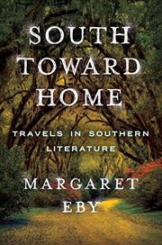 SOUTH TOWARD HOME by Margaret Eby