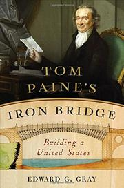 TOM PAINE'S IRON BRIDGE by Edward G. Gray