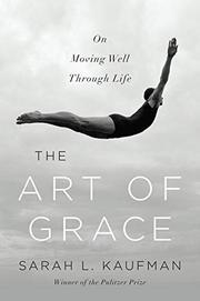 THE ART OF GRACE by Sarah L. Kaufman