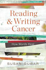 READING AND WRITING CANCER by Susan Gubar