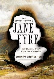THE SECRET HISTORY OF <i>JANE EYRE</i> by John Pfordresher