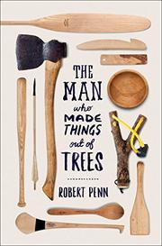 THE MAN WHO MADE THINGS OUT OF TREES by Robert Penn
