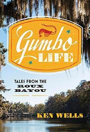 GUMBO LIFE by Ken Wells