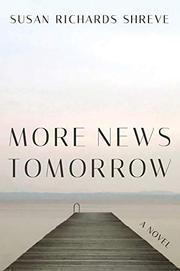 MORE NEWS TOMORROW by Susan Richards Shreve