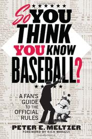 SO YOU THINK YOU KNOW BASEBALL? by Peter E. Meltzer