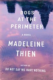 DOGS AT THE PERIMETER by Madeleine Thien