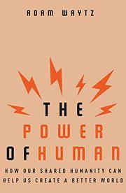 THE POWER OF HUMAN by Adam Waytz