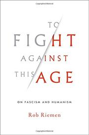 TO FIGHT AGAINST THIS AGE by Rob Riemen