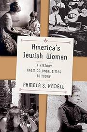 AMERICA'S JEWISH WOMEN by Pamela S. Nadell