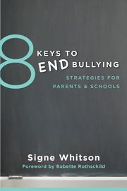 8 KEYS TO END BULLYING by Signe Whitson