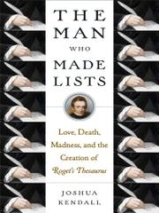THE MAN WHO MADE LISTS by Joshua Kendall