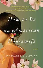 HOW TO BE AN AMERICAN HOUSEWIFE by Margaret Dilloway