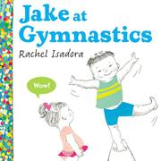 JAKE AT GYMNASTICS by Rachel Isadora