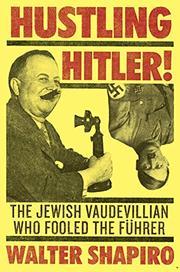 HUSTLING HITLER by Walter Shapiro