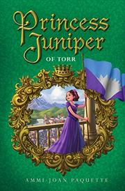 PRINCESS JUNIPER OF TORR by Ammi-Joan Paquette