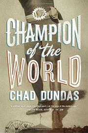 CHAMPION OF THE WORLD by Chad Dundas
