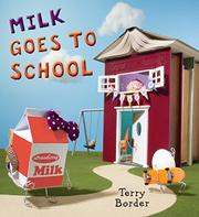 MILK GOES TO SCHOOL by Terry Border