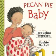 PECAN PIE BABY by Jaqueline Woodson