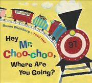 HEY MR. CHOO-CHOO, WHERE ARE YOU GOING? by Susan Wickberg