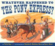WHATEVER HAPPENED TO THE PONY EXPRESS? by Verla Kay