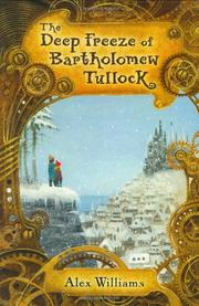 THE DEEP FREEZE OF BARTHOLOMEW TULLOCK by Alex Williams