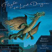 FLIGHT OF THE LAST DRAGON by Robert Burleigh