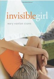 INVISIBLE GIRL by Mary Hanlon Stone