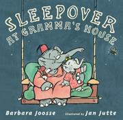SLEEPOVER AT GRAMMA'S HOUSE by Barbara Joosse