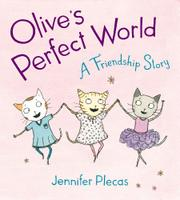 OLIVE'S PERFECT WORLD by Jennifer  Plecas