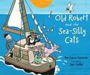 OLD ROBERT AND THE SEA-SILLY CATS by Barbara Joose
