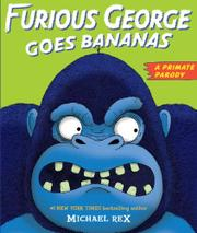 FURIOUS GEORGE GOES BANANAS by Michael  Rex
