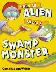 WHEN AN ALIEN MEETS A SWAMP MONSTER by Cornelius Van Wright