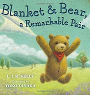BLANKET & BEAR, A REMARKABLE PAIR by L.J.R. Kelly