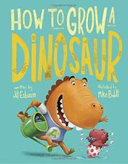 HOW TO GROW A DINOSAUR by Jill Esbaum