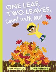 ONE LEAF, TWO LEAVES, COUNT WITH ME! by John Micklos