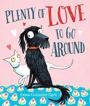 PLENTY OF LOVE TO GO AROUND by Emma Chichester Clark