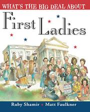 WHAT'S THE BIG DEAL ABOUT FIRST LADIES by Ruby Shamir