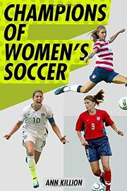 CHAMPIONS OF WOMEN'S SOCCER by Ann Killion