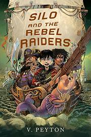SILO AND THE REBEL RAIDERS by V. Peyton