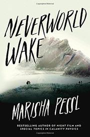 NEVERWORLD WAKE by Marisha Pessl
