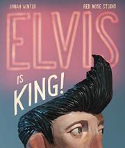 ELVIS IS KING! by Jonah Winter