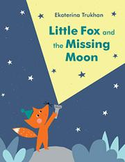 LITTLE FOX AND THE MISSING MOON by Ekaterina Trukhan