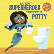 EVEN SUPERHEROES USE THE POTTY by Sara Crow